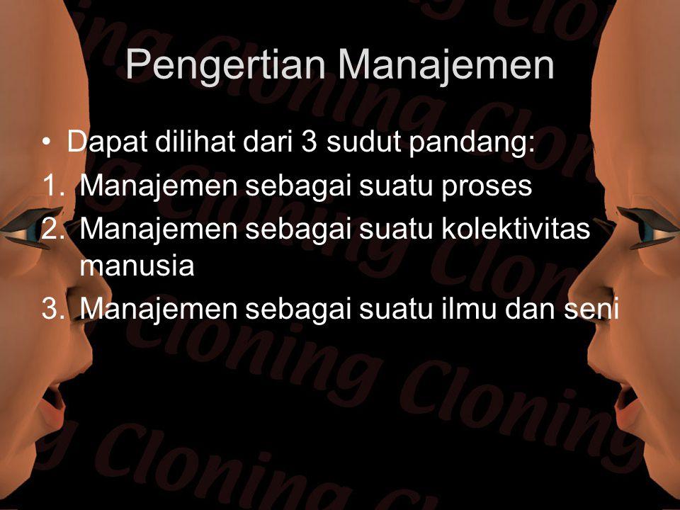 Pengertian Manajemen Dapat dilihat dari 3 sudut pandang: 1.Manajemen sebagai suatu proses 2.Manajemen sebagai suatu kolektivitas manusia 3.Manajemen s