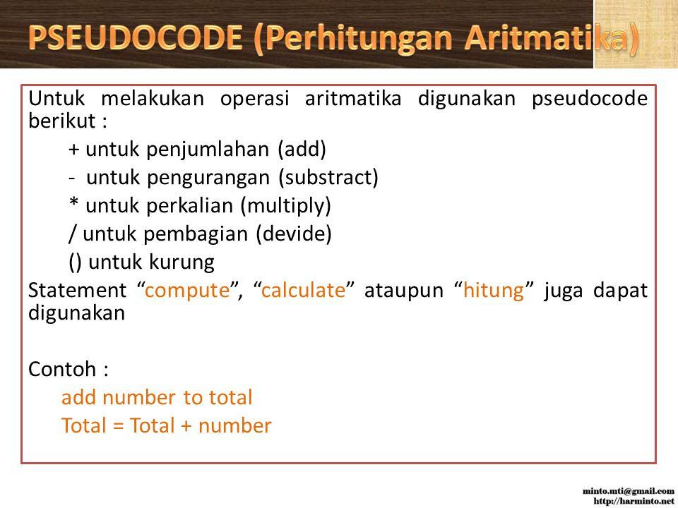 Untuk melakukan operasi aritmatika digunakan pseudocode berikut : + untuk penjumlahan (add) - untuk pengurangan (substract) * untuk perkalian (multiply) / untuk pembagian (devide) () untuk kurung Statement compute , calculate ataupun hitung juga dapat digunakan Contoh : add number to total Total = Total + number