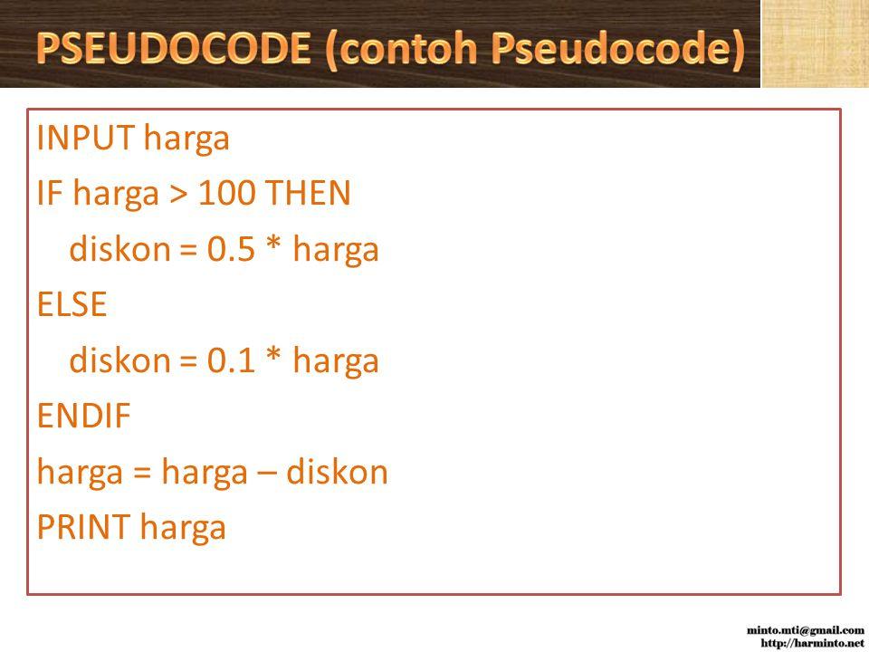 INPUT harga IF harga > 100 THEN diskon = 0.5 * harga ELSE diskon = 0.1 * harga ENDIF harga = harga – diskon PRINT harga