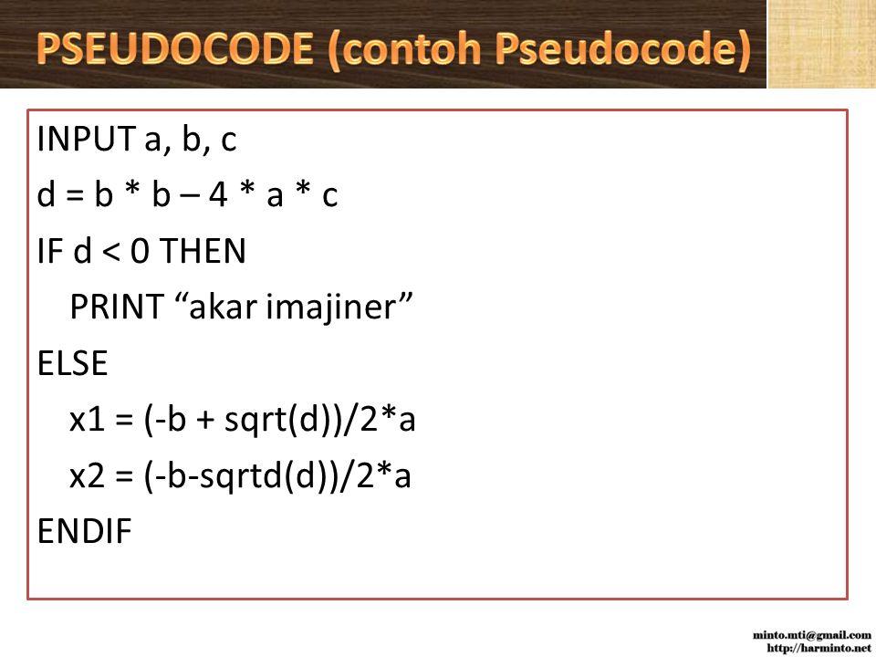 INPUT a, b, c d = b * b – 4 * a * c IF d < 0 THEN PRINT akar imajiner ELSE x1 = (-b + sqrt(d))/2*a x2 = (-b-sqrtd(d))/2*a ENDIF