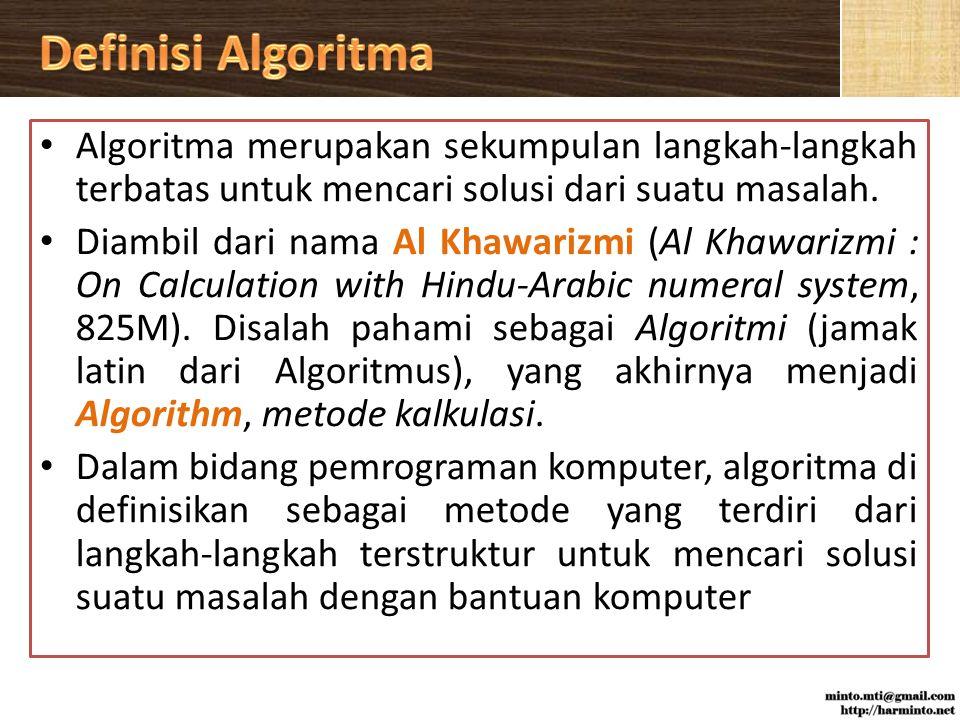 Algoritma merupakan sekumpulan langkah-langkah terbatas untuk mencari solusi dari suatu masalah.
