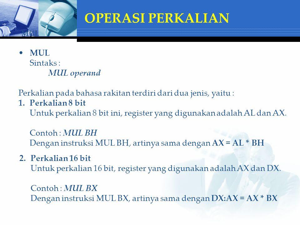 OPERASI PEMBAGIAN DIV sintaks : DIV operand Pembagian pada bahasa rakitan terdiri dari dua jenis, yaitu : 1.Pembagian 8 bit Untuk pembagian 8 bit ini, register yang digunakan adalah AH, AL dan AX.