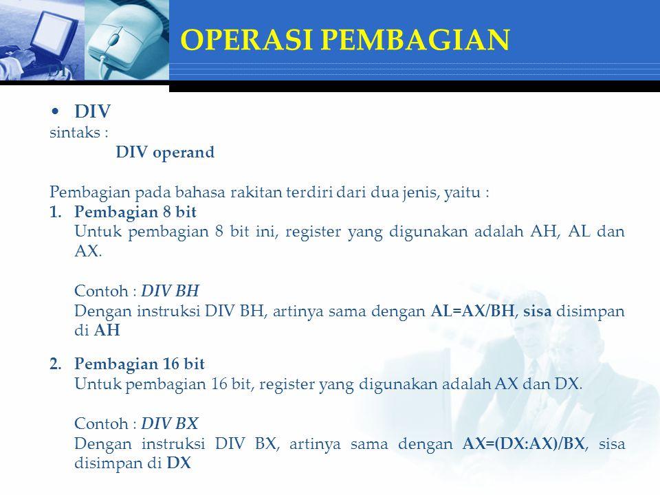 OPERASI PEMBAGIAN DIV sintaks : DIV operand Pembagian pada bahasa rakitan terdiri dari dua jenis, yaitu : 1.Pembagian 8 bit Untuk pembagian 8 bit ini,