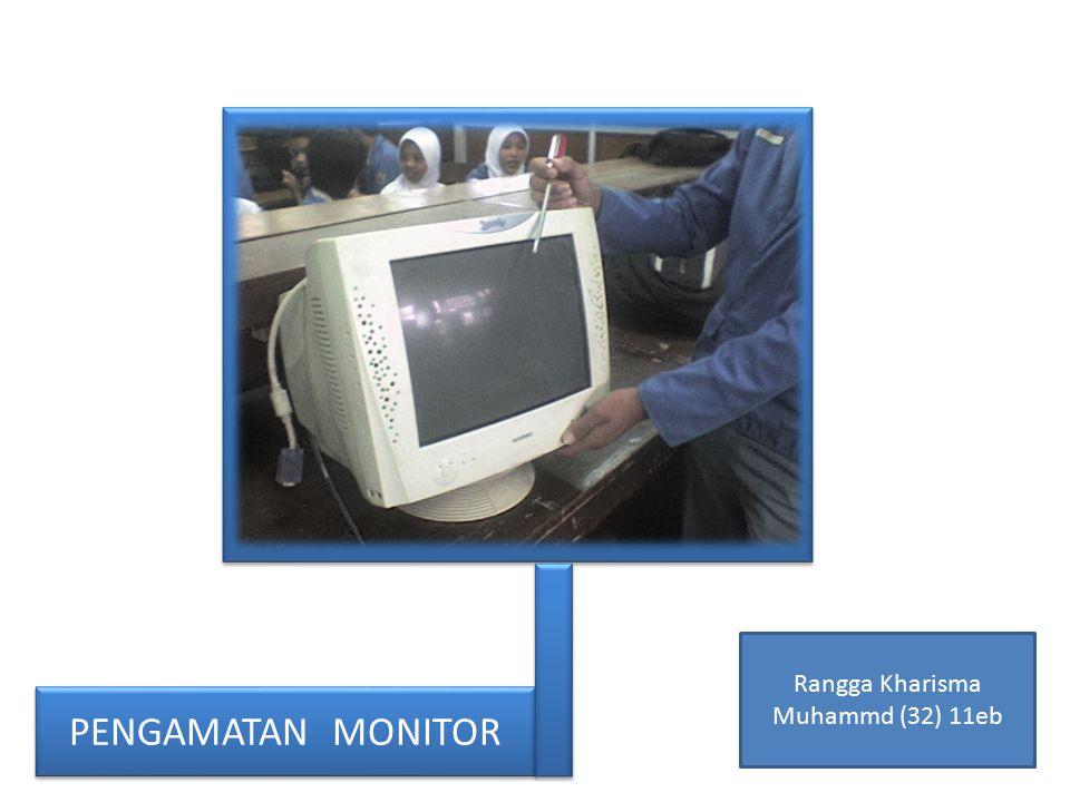 PENGAMATAN MONITOR Rangga Kharisma Muhammd (32) 11eb
