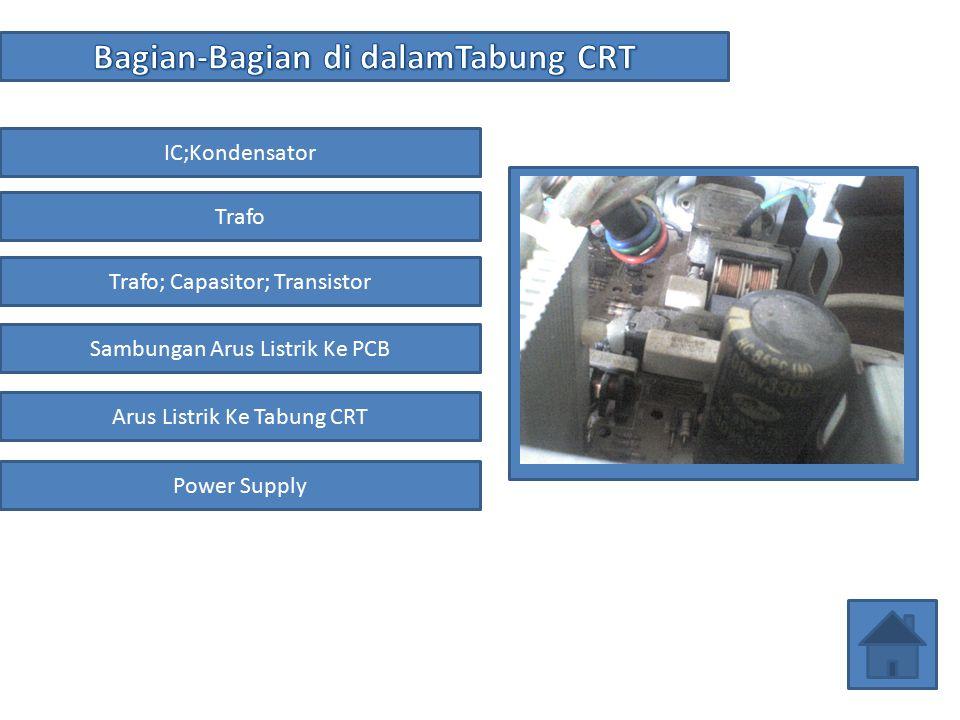 IC;Kondensator Trafo Trafo; Capasitor; Transistor Arus Listrik Ke Tabung CRT Sambungan Arus Listrik Ke PCB Power Supply