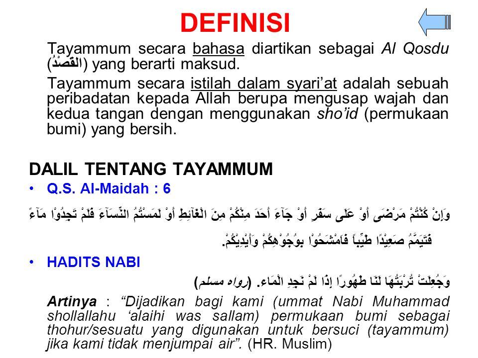 DEFINISI Tayammum secara bahasa diartikan sebagai Al Qosdu (القَصْدُ) yang berarti maksud. Tayammum secara istilah dalam syari'at adalah sebuah periba