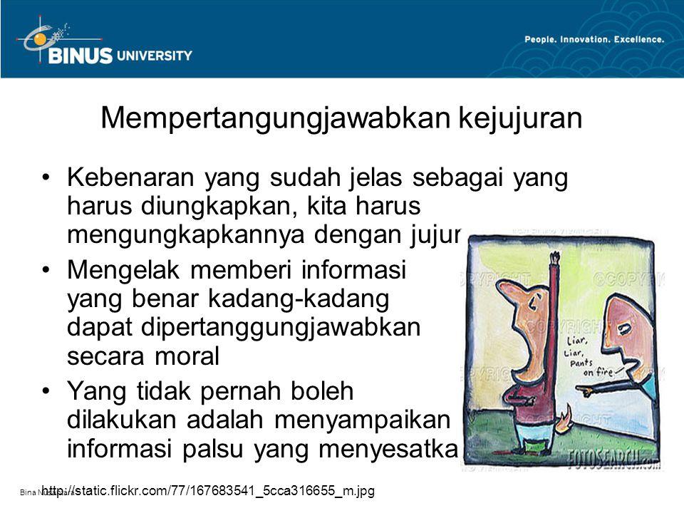 Bina Nusantara Mempertangungjawabkan kejujuran Kebenaran yang sudah jelas sebagai yang harus diungkapkan, kita harus mengungkapkannya dengan jujur Men