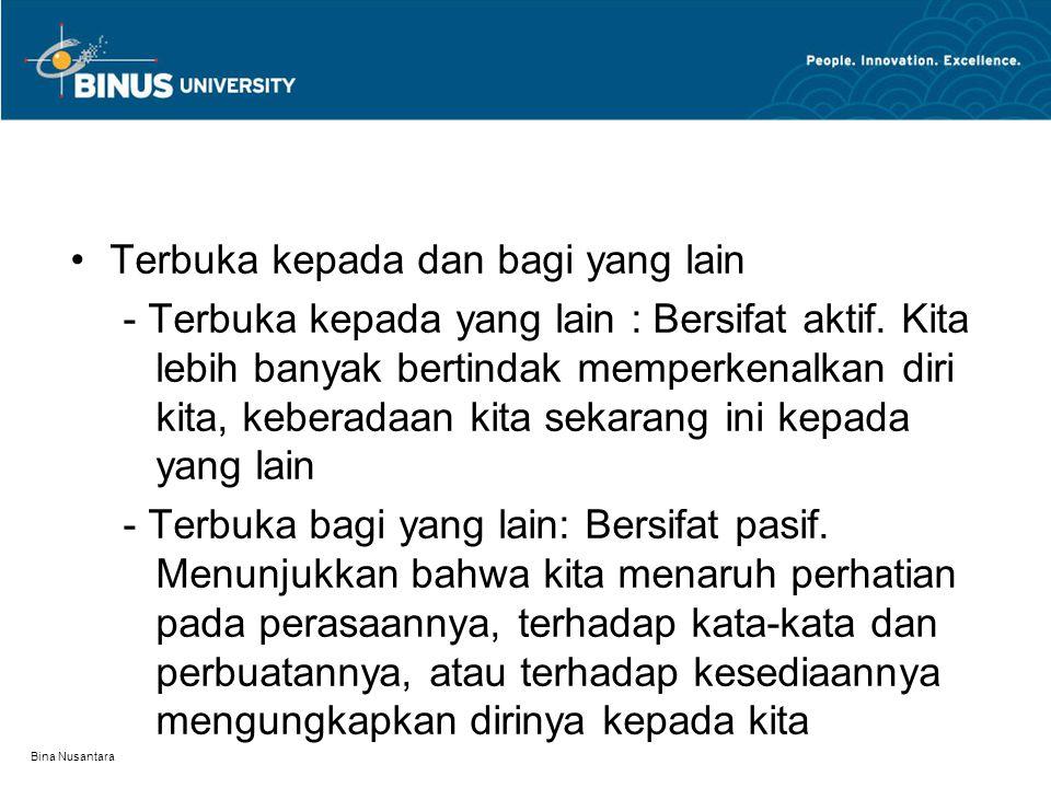 Bina Nusantara Terbuka kepada dan bagi yang lain - Terbuka kepada yang lain : Bersifat aktif. Kita lebih banyak bertindak memperkenalkan diri kita, ke
