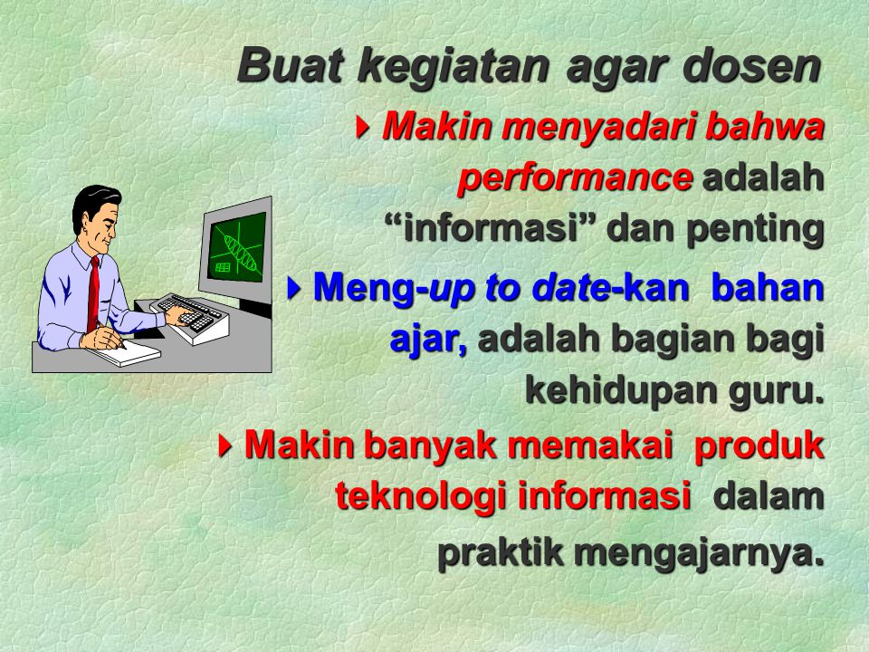 Rancang kegiatan agar …... Dosen bukan sebagai satu-satunya sumber informasi..