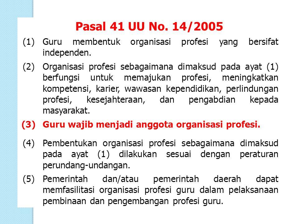 Pasal 41 UU No. 14/2005 (1)Guru membentuk organisasi profesi yang bersifat independen. (2)Organisasi profesi sebagaimana dimaksud pada ayat (1) berfun