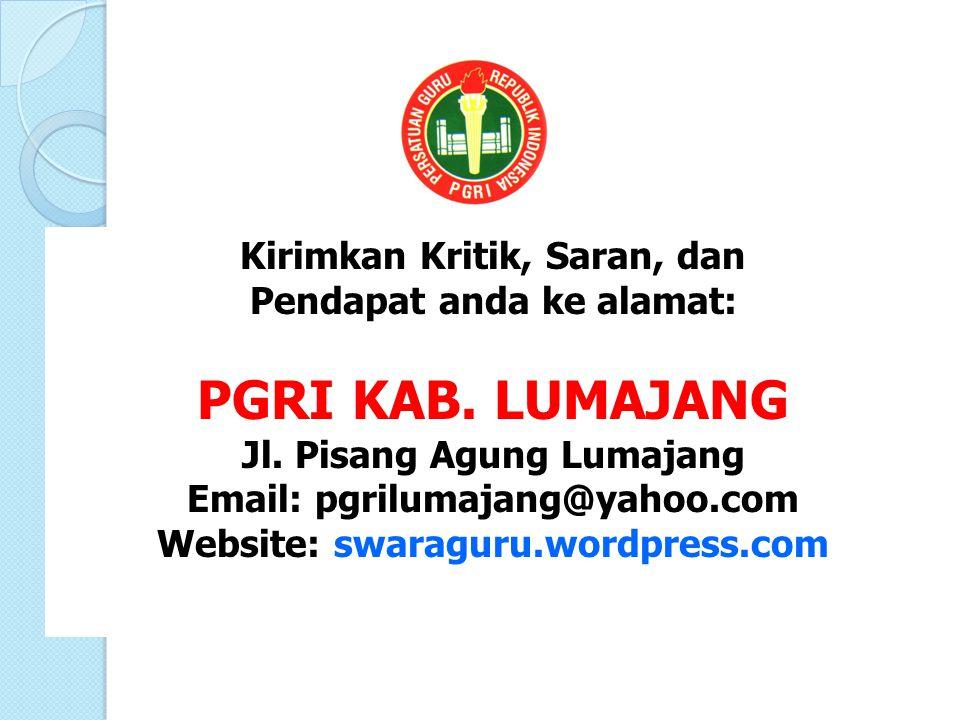Kirimkan Kritik, Saran, dan Pendapat anda ke alamat: PGRI KAB. LUMAJANG Jl. Pisang Agung Lumajang Email: pgrilumajang@yahoo.com Website: swaraguru.wor