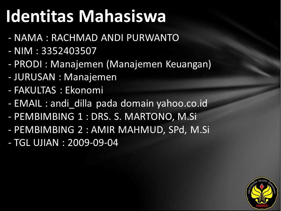 Identitas Mahasiswa - NAMA : RACHMAD ANDI PURWANTO - NIM : 3352403507 - PRODI : Manajemen (Manajemen Keuangan) - JURUSAN : Manajemen - FAKULTAS : Ekon