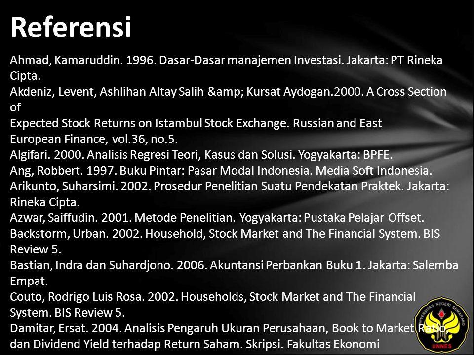 Referensi Ahmad, Kamaruddin. 1996. Dasar-Dasar manajemen Investasi. Jakarta: PT Rineka Cipta. Akdeniz, Levent, Ashlihan Altay Salih & Kursat Aydog