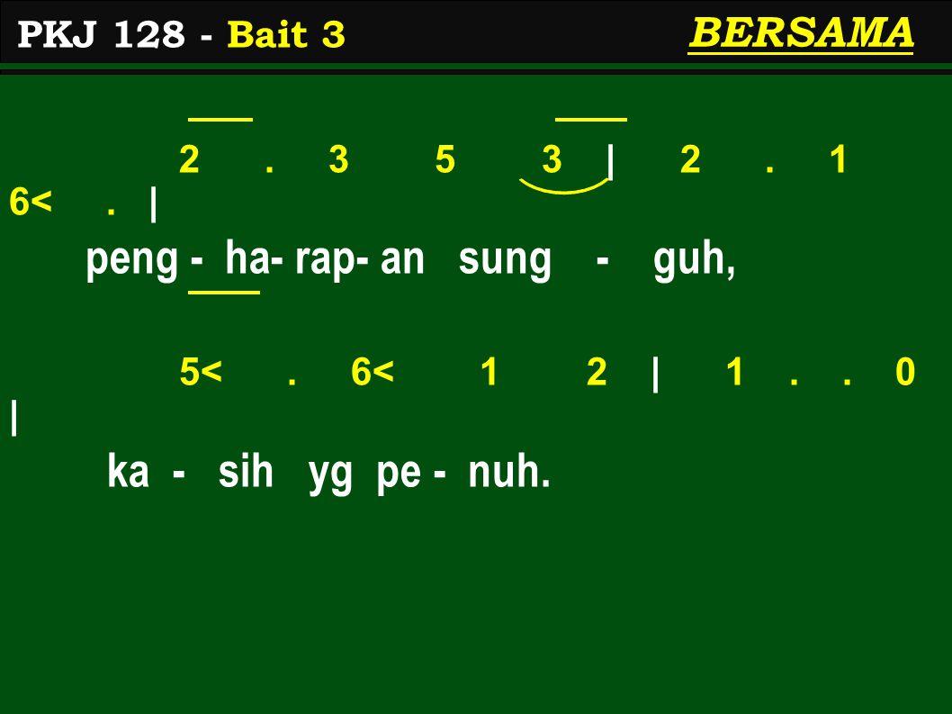 2. 3 5 3 | 2. 1 6<. | peng - ha- rap- an sung - guh, 5<. 6< 1 2 | 1.. 0 | ka - sih yg pe - nuh. PKJ 128 - Bait 3 BERSAMA