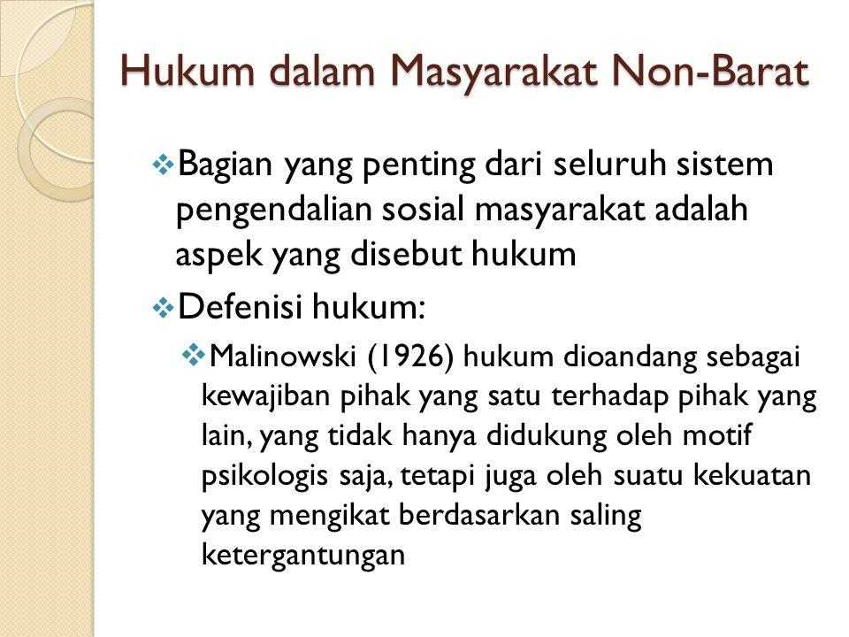 Hukum dalam Masyarakat Non-Barat  Bagian yang penting dari seluruh sistem pengendalian sosial masyarakat adalah aspek yang disebut hukum  Defenisi h