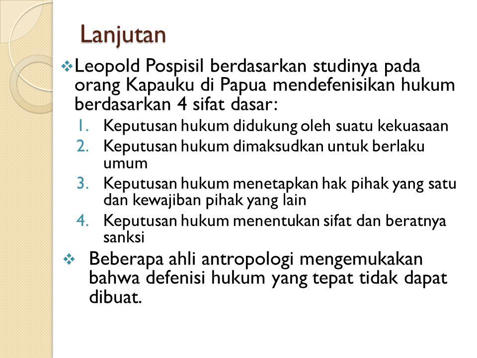 Lanjutan  Leopold Pospisil berdasarkan studinya pada orang Kapauku di Papua mendefenisikan hukum berdasarkan 4 sifat dasar: 1.Keputusan hukum didukun