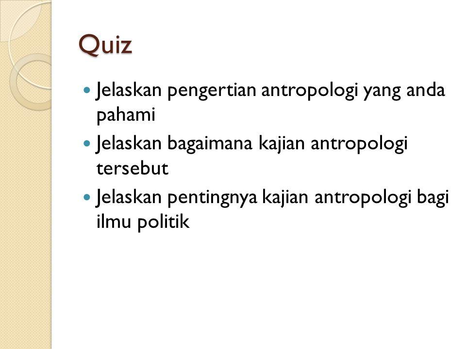 Quiz Jelaskan pengertian antropologi yang anda pahami Jelaskan bagaimana kajian antropologi tersebut Jelaskan pentingnya kajian antropologi bagi ilmu
