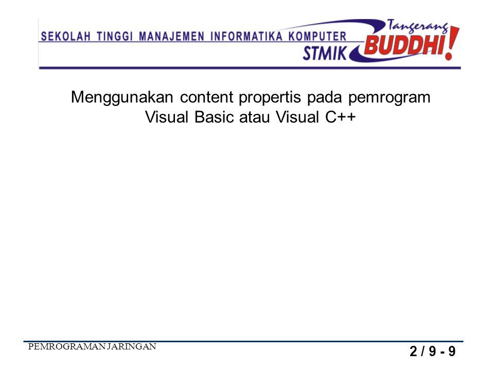 PEMROGRAMAN JARINGAN Menggunakan content propertis pada pemrogram Visual Basic atau Visual C++ 2 / 9 - 9