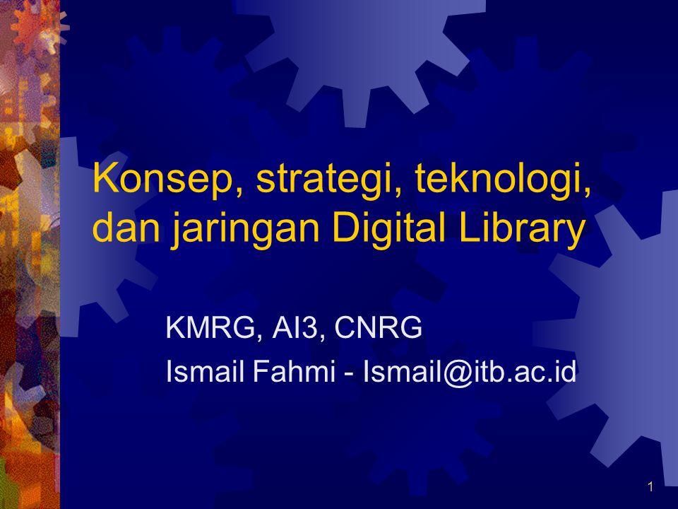 1 Konsep, strategi, teknologi, dan jaringan Digital Library KMRG, AI3, CNRG Ismail Fahmi - Ismail@itb.ac.id