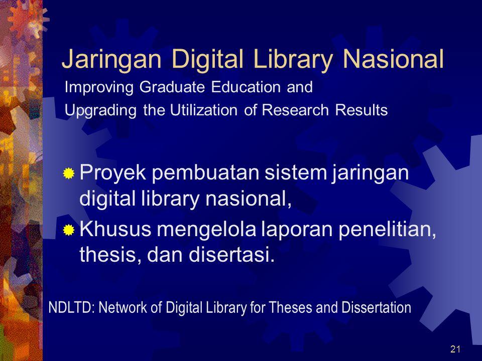 21 Jaringan Digital Library Nasional  Proyek pembuatan sistem jaringan digital library nasional,  Khusus mengelola laporan penelitian, thesis, dan d