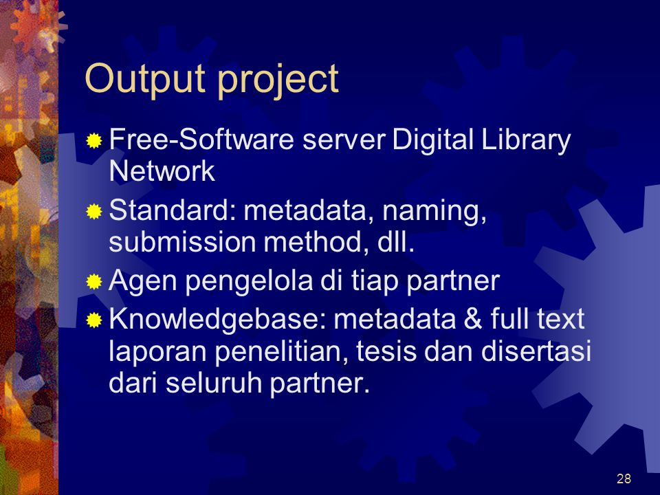 28 Output project  Free-Software server Digital Library Network  Standard: metadata, naming, submission method, dll.  Agen pengelola di tiap partne