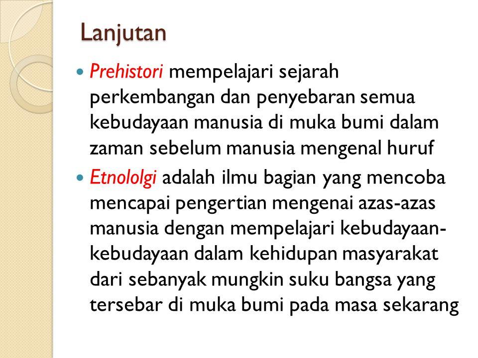 Lanjutan Prehistori mempelajari sejarah perkembangan dan penyebaran semua kebudayaan manusia di muka bumi dalam zaman sebelum manusia mengenal huruf E