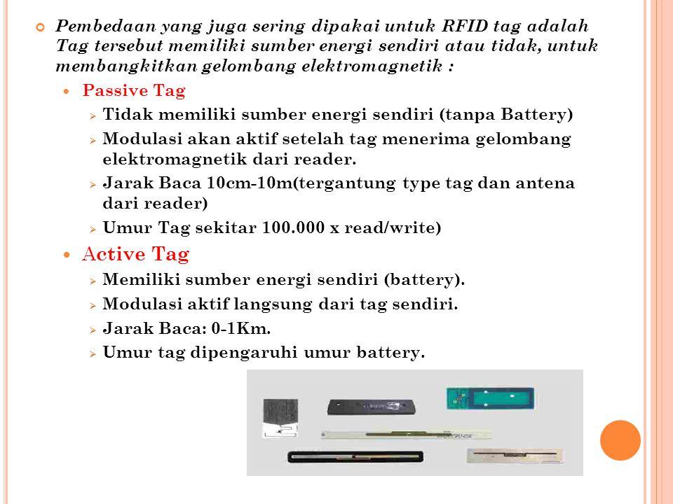 Pembedaan yang juga sering dipakai untuk RFID tag adalah Tag tersebut memiliki sumber energi sendiri atau tidak, untuk membangkitkan gelombang elektro