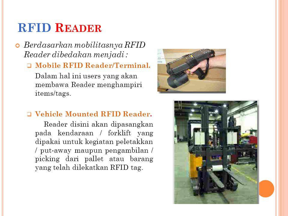 RFID R EADER Berdasarkan mobilitasnya RFID Reader dibedakan menjadi :  Mobile RFID Reader/Terminal. Dalam hal ini users yang akan membawa Reader meng