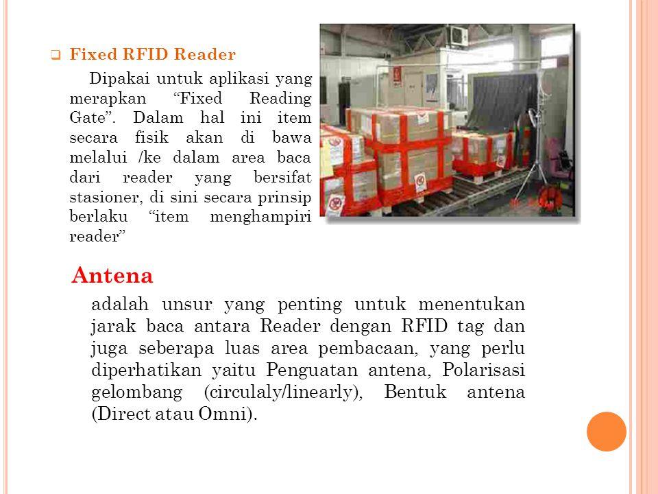 """ Fixed RFID Reader Dipakai untuk aplikasi yang merapkan """"Fixed Reading Gate"""". Dalam hal ini item secara fisik akan di bawa melalui /ke dalam area bac"""