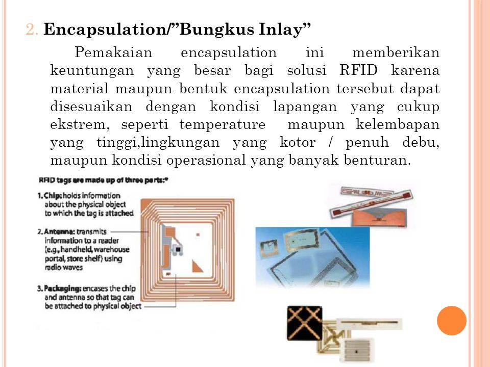 """2. Encapsulation/""""Bungkus Inlay"""" Pemakaian encapsulation ini memberikan keuntungan yang besar bagi solusi RFID karena material maupun bentuk encapsula"""