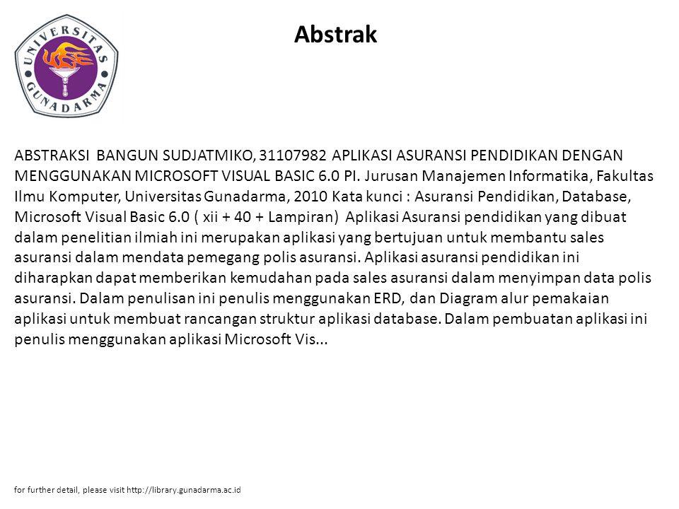 Abstrak ABSTRAKSI BANGUN SUDJATMIKO, 31107982 APLIKASI ASURANSI PENDIDIKAN DENGAN MENGGUNAKAN MICROSOFT VISUAL BASIC 6.0 PI.