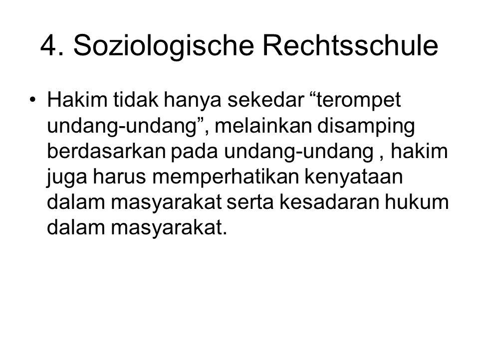 "4. Soziologische Rechtsschule Hakim tidak hanya sekedar ""terompet undang-undang"", melainkan disamping berdasarkan pada undang-undang, hakim juga harus"