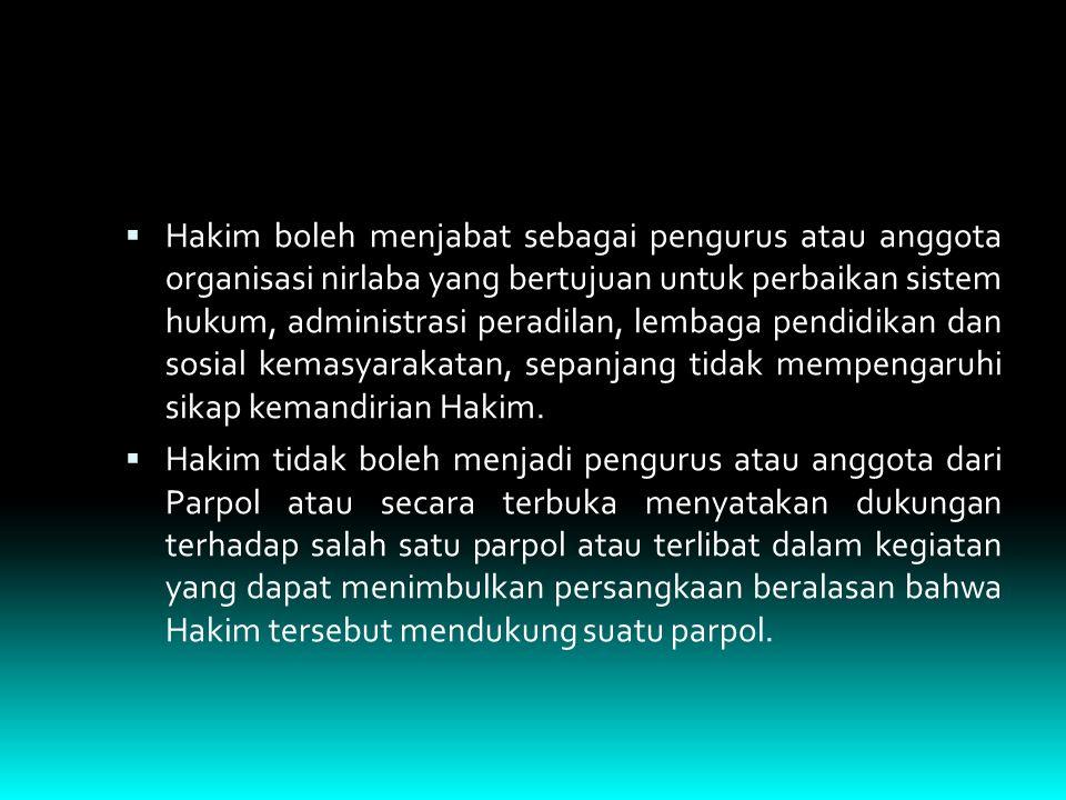  Hakim boleh menjabat sebagai pengurus atau anggota organisasi nirlaba yang bertujuan untuk perbaikan sistem hukum, administrasi peradilan, lembaga p
