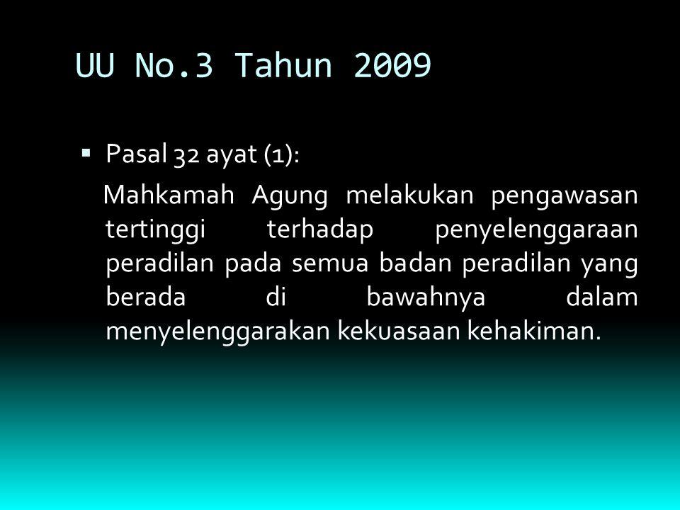 UU No.3 Tahun 2009  Pasal 32 ayat (1): Mahkamah Agung melakukan pengawasan tertinggi terhadap penyelenggaraan peradilan pada semua badan peradilan ya