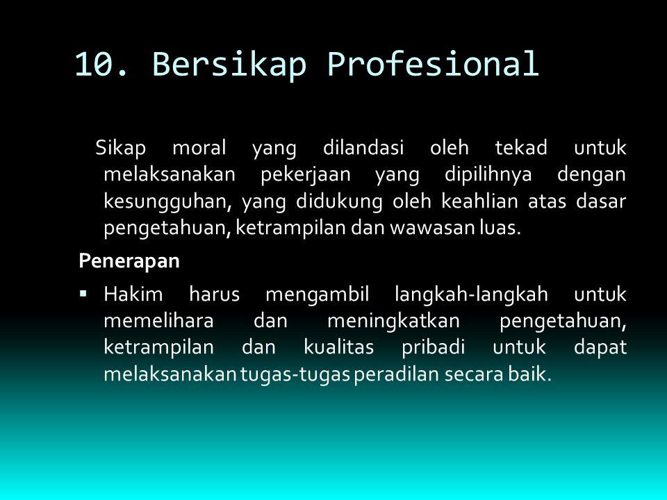 10. Bersikap Profesional Sikap moral yang dilandasi oleh tekad untuk melaksanakan pekerjaan yang dipilihnya dengan kesungguhan, yang didukung oleh kea