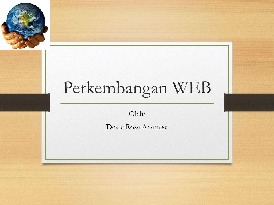 Perkembangan WEB Oleh: Devie Rosa Anamisa
