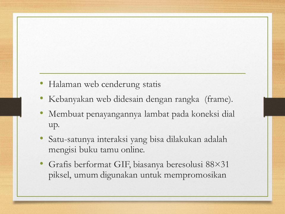 Halaman web cenderung statis Kebanyakan web didesain dengan rangka (frame).