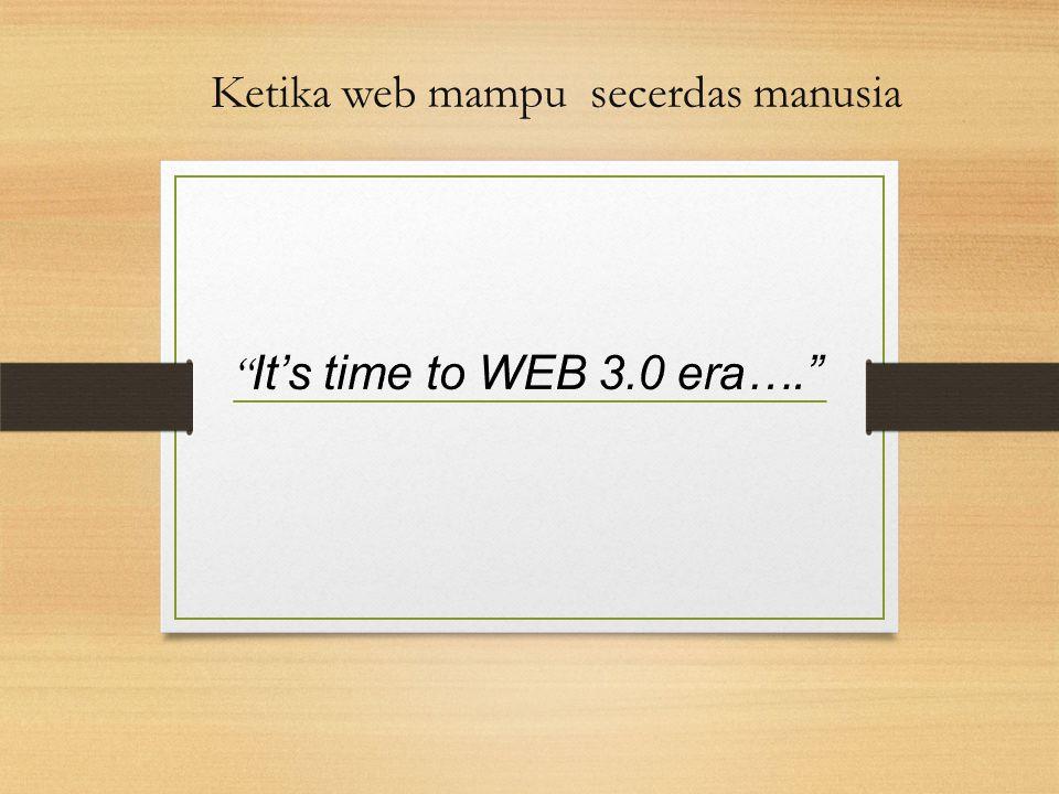 Pendahuluan Perkembangan konsep Web saat ini mencapai generasi Web 3.0, yang sering disebut sebagai Semantic Web Secara umum, karakteristik dari perkembangan WEB itu sendiri dapat kita lihat sebagai berikut : WEB hanya menyuguhkan informasi tanpa adanya timbal balik terhadap penggunanya, ini adalah era WEB 1.0 Adanya aktivitas bertukar informasi (sharing) dan saling berkomunikasi antar pengguna, luasnya fasilitas yang disuguhkan oleh WEB merupakan ciri khas dari WEB 2.0 WEB 3.0 = ???