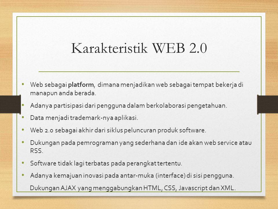 Karakteristik WEB 2.0 Web sebagai platform, dimana menjadikan web sebagai tempat bekerja di manapun anda berada. Adanya partisipasi dari pengguna dala