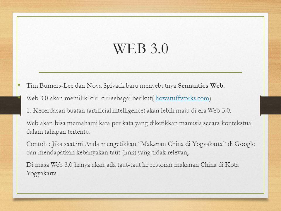 WEB 3.0 Tim Burners-Lee dan Nova Spivack baru menyebutnya Semantics Web. Web 3.0 akan memiliki ciri-ciri sebagai berikut( howstuffworks.com) 1. Kecerd