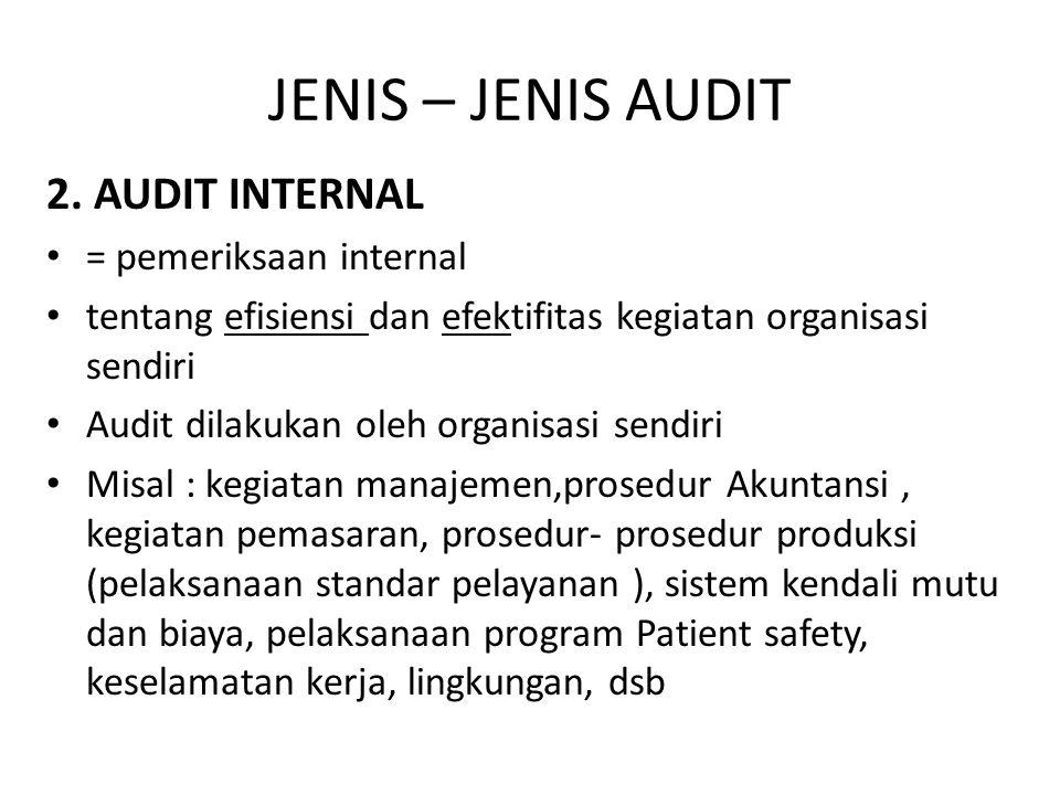 JENIS – JENIS AUDIT 2. AUDIT INTERNAL = pemeriksaan internal tentang efisiensi dan efektifitas kegiatan organisasi sendiri Audit dilakukan oleh organi
