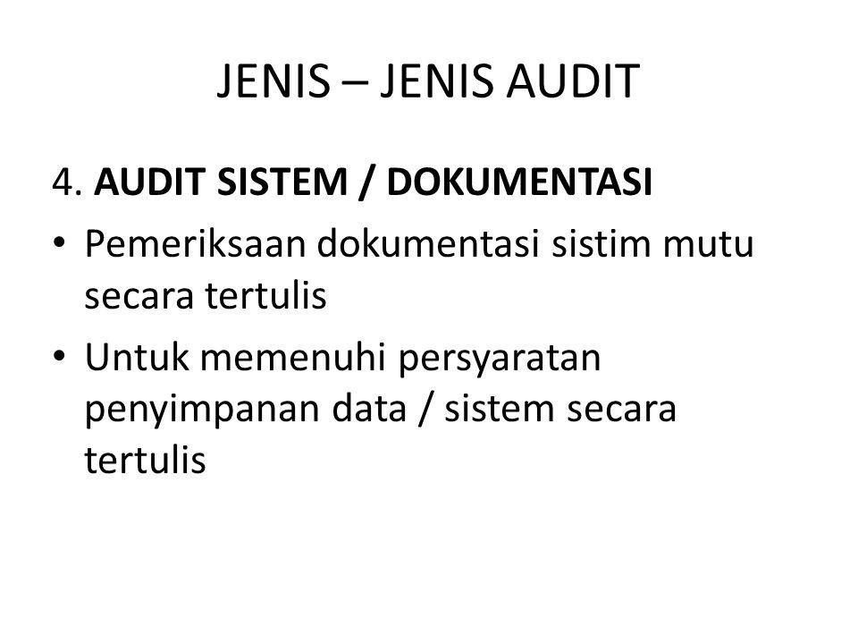 JENIS – JENIS AUDIT 4. AUDIT SISTEM / DOKUMENTASI Pemeriksaan dokumentasi sistim mutu secara tertulis Untuk memenuhi persyaratan penyimpanan data / si