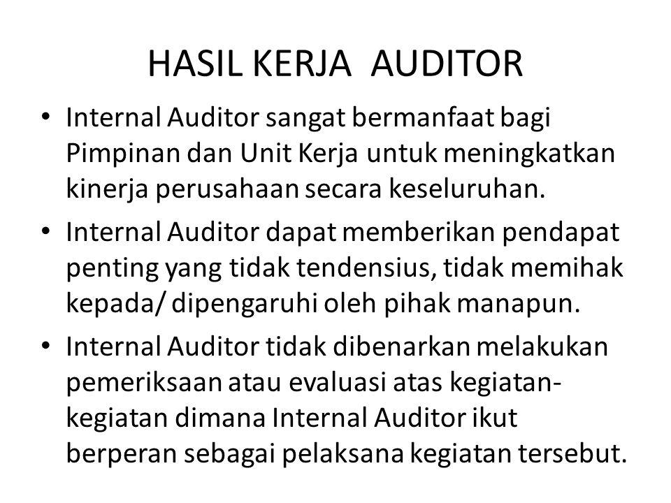 HASIL KERJA AUDITOR Internal Auditor sangat bermanfaat bagi Pimpinan dan Unit Kerja untuk meningkatkan kinerja perusahaan secara keseluruhan. Internal