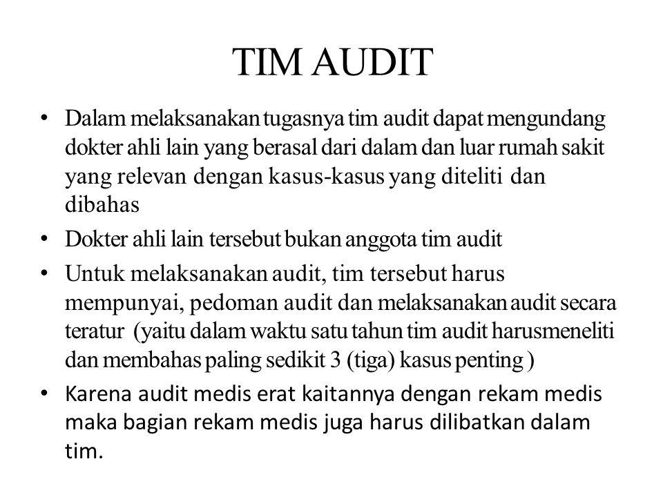 TIM AUDIT Dalam melaksanakan tugasnya tim audit dapat mengundang dokter ahli lain yang berasal dari dalam dan luar rumah sakit yang relevan dengan kas
