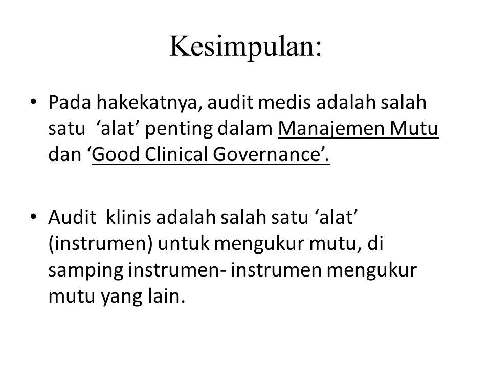 Kesimpulan: Pada hakekatnya, audit medis adalah salah satu 'alat' penting dalam Manajemen Mutu dan 'Good Clinical Governance'. Audit klinis adalah sal