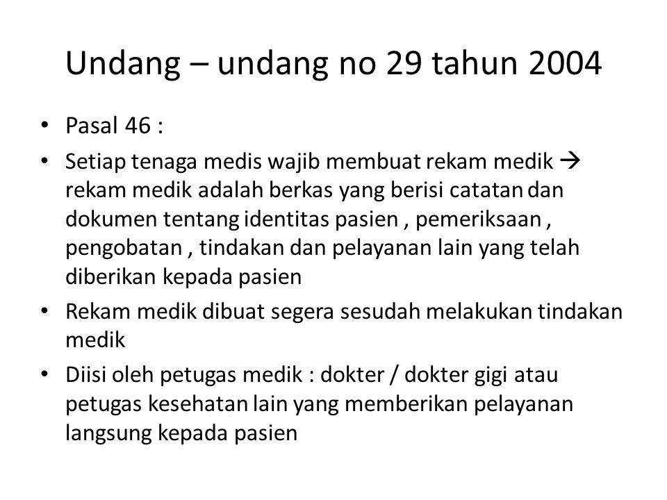 Undang – undang no 29 tahun 2004 Pasal 46 : Setiap tenaga medis wajib membuat rekam medik  rekam medik adalah berkas yang berisi catatan dan dokumen