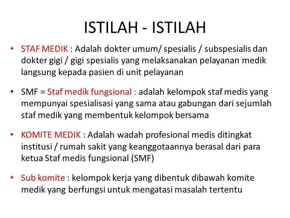 ISTILAH - ISTILAH STAF MEDIK : Adalah dokter umum/ spesialis / subspesialis dan dokter gigi / gigi spesialis yang melaksanakan pelayanan medik langsun