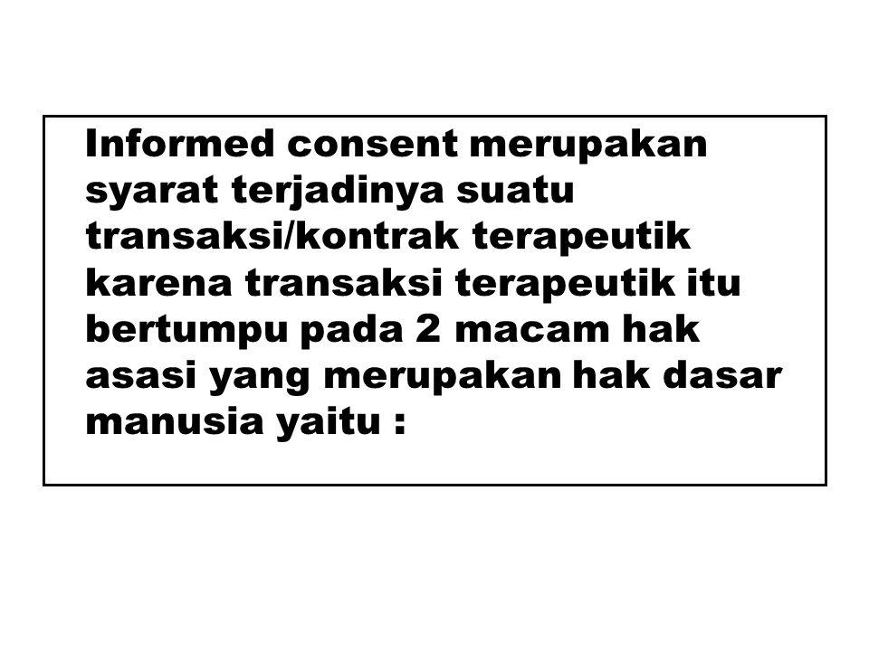 Informed consent merupakan syarat terjadinya suatu transaksi/kontrak terapeutik karena transaksi terapeutik itu bertumpu pada 2 macam hak asasi yang m