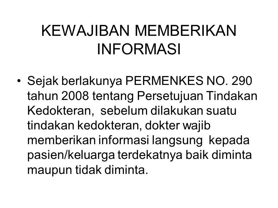 KEWAJIBAN MEMBERIKAN INFORMASI Sejak berlakunya PERMENKES NO. 290 tahun 2008 tentang Persetujuan Tindakan Kedokteran, sebelum dilakukan suatu tindakan