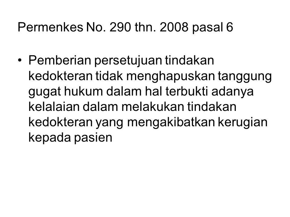 Permenkes No. 290 thn. 2008 pasal 6 Pemberian persetujuan tindakan kedokteran tidak menghapuskan tanggung gugat hukum dalam hal terbukti adanya kelala
